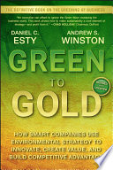 """""""Green to Gold: How Smart Companies Use Environmental Strategy to Innovate, Create Value, and Build Competitive Advantage"""" by Daniel C. Esty, Andrew Winston"""