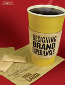Designing Brand Experience  Creating Powerful Integrated Brand Solutions Book