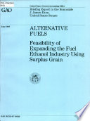 Alternative Fuels   Feasibility of Expanding the Fuel Ethanol Industry Using Surplus Grain