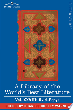 [pdf - epub] A Library of the World's Best Literature - Ancient and Modern - Vol.XXVIII (Forty-Five Volumes); Ovid-Pepys - Read eBooks Online