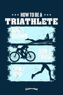 My How To Be A Triathlete Triathlon Calendar