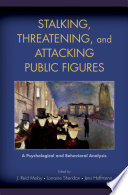 """Stalking, Threatening, and Attacking Public Figures: A Psychological and Behavioral Analysis"" by J. Reid Meloy, Lorraine Sheridan, Jens Hoffmann"