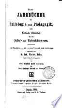 Neue JAHRBUCHER fur Philolgie und Padagogik, oder Kritische Bibliothek fur das Schul- und Unterrichswesen