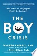 """""""The Boy Crisis: Why Our Boys Are Struggling and What We Can Do About It"""" by Warren Farrell, PhD, John Gray, PhD"""