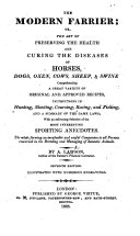 The Modern Farrier  Or  the Art of Preserving the Health and Curing the Diseases of Horses  Dogs  Oxen  Cows  Sheep    Swine     Seventh Edition Illustrated  Etc