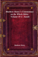 Matthew Henry s Commentary on the Whole Bible  Volume IV I   Isaiah
