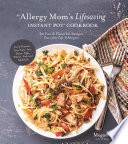An Allergy Mom S Lifesaving Instant Pot Cookbook