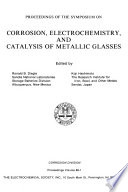 Proceedings of the Symposium on Corrosion, Electrochemistry, and Catalysis of Metallic Glasses