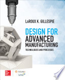 Design for Advanced Manufacturing  Technologies and Processes Book