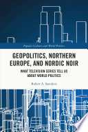 Geopolitics, Northern Europe, and Nordic Noir