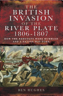 The British Invasion of the River Plate, 1806–1807