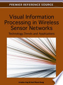 Visual Information Processing in Wireless Sensor Networks: Technology, Trends and Applications