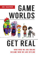 Game Worlds Get Real: How Who We Are Online Became Who We Are Offline Pdf/ePub eBook