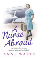 A Nurse Abroad: Adventures in nursing, from the Arctic to ...