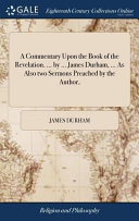 A Commentary Upon The Book Of The Revelation By James Durham As Also Two Sermons Preached By The Author