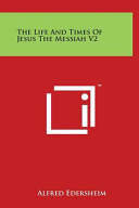 The Life And Times Of Jesus The Messiah V2
