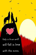 Only a True Wolf Will Fall in Love with the Moon