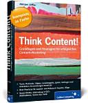 Think Content! : Grundlagen und Strategien für erfolgreiches Content-Marketing