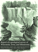 Report of a Geological Survey of Wisconsin  Iowa  and Minnesota