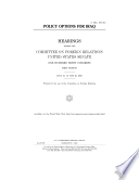Policy Options For Iraq Hearings Before The Committee On Foreign Relations United States Senate One Hundred Ninth Congress First Session July 18 19 And 20 2005  Book PDF