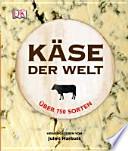 Käse der Welt  : Über 750 Sorten