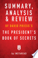 Summary Analysis Review Of David Priess S The President S Book Of Secrets By Instaread