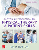 Dutton s Introduction to Physical Therapy and Patient Skills  Second Edition Book