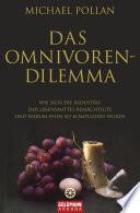 Das Omnivoren-Dilemma  : Wie sich die Industrie der Lebensmittel bemächtigte und warum Essen so kompliziert wurde