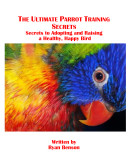 The Ultimate Parrot Training Secrets