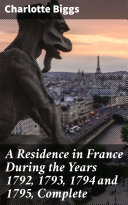 Pdf A Residence in France During the Years 1792, 1793, 1794 and 1795, Complete Telecharger