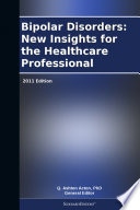 Bipolar Disorders New Insights For The Healthcare Professional 2011 Edition Book PDF