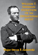 William T. Sherman: Evolution Of An Operational Artist [Illustrated Edition] Pdf/ePub eBook