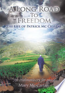 A Long Road To Freedom  : The Life of Patrick Mc Crystal