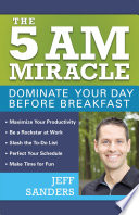 """The 5 A.M. Miracle: Dominate Your Day Before Breakfast"" by Jeff Sanders"