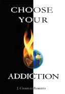 Choose Your Addiction