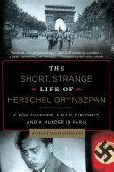 Pdf The Short, Strange Life of Herschel Grynszpan: A Boy Avenger, a Nazi Diplomat, and a Murder in Paris
