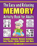 The Easy and Relaxing Memory Activity Book For Adults  Includes Relaxing Memory Activities  Easy Puzzles  Brain Games and More