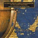 La Sala Delle Carte Geografiche in Palazzo Vecchio