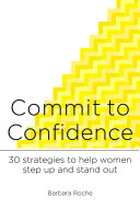 Commit to Confidence: 30 Strategies to Help Women Step Up and Stand Out