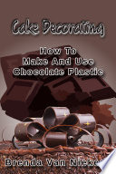 Cake Decorating   How To Make And Use Chocolate Plastic