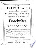 The Life And Death Of R Mather Teacher Of The Church In Dorchester In New England