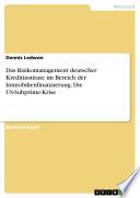 Das Risikomanagement deutscher Kreditinstitute im Bereich der Immobilienfinanzierung. Die US-Subprime-Krise