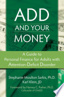 ADD and Your Money  : A Guide to Personal Finance for Adults with Attention-Deficit Disorder