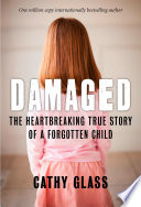 Damaged  The Heartbreaking True Story of a Forgotten Child