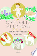"""The Catholic All Year Compendium: Liturgical Living for Real Life"" by Kendra Tierney"