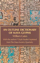 An Outline Dictionary of Maya Glyphs, with a Concordance and Analysis of Their Relationships