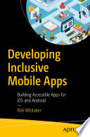 """Developing Inclusive Mobile Apps: Building Accessible Apps for iOS and Android"" by Rob Whitaker"
