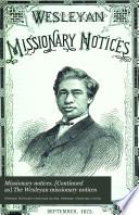 The Wesleyan Missionary Notices  Relating Principally to the Foreign Missions First Established by the Rev  John Wesley  M A  the Rev  Dr  Coke and Others  and Now Carried on Under the Direction of the Methodist Conference