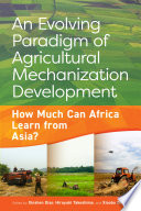 An evolving paradigm of agricultural mechanization development  How much can Africa learn from Asia