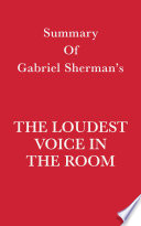 Summary of Gabriel Sherman s The Loudest Voice in the Room